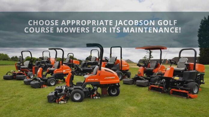 Choose Appropriate Jacobson Golf Course Mowers For Its Maintenance