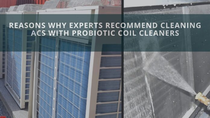 Reasons Why Experts Recommend Cleaning ACs with Probiotic Coil Cleaners