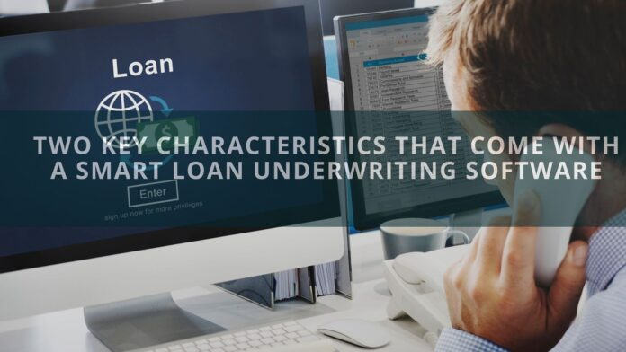Two Key Characteristics That Come with a Smart loan Underwriting Software
